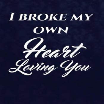 I Broke My Own Heart Loving You.: Writing Journal Lined,
