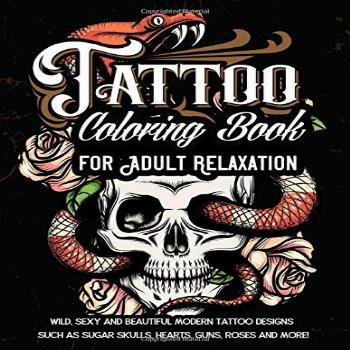 Tattoo Coloring Book For Adult Relaxation: Wild, Sexy and