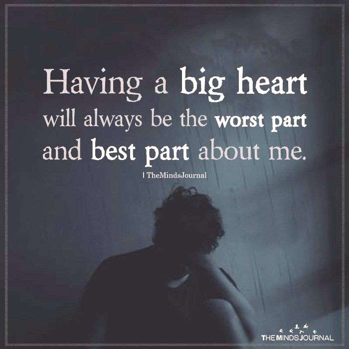 Having A Big Heart Will Always Be The Worst Part