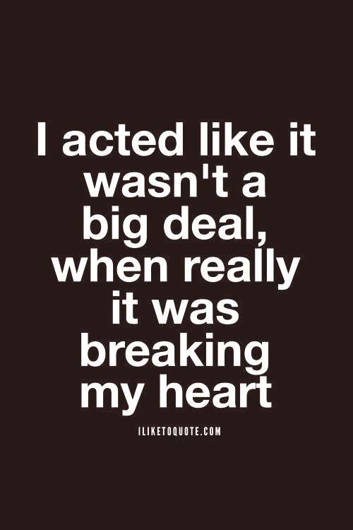 I acted like it wasn't a big deal, when really it was breaking my heart