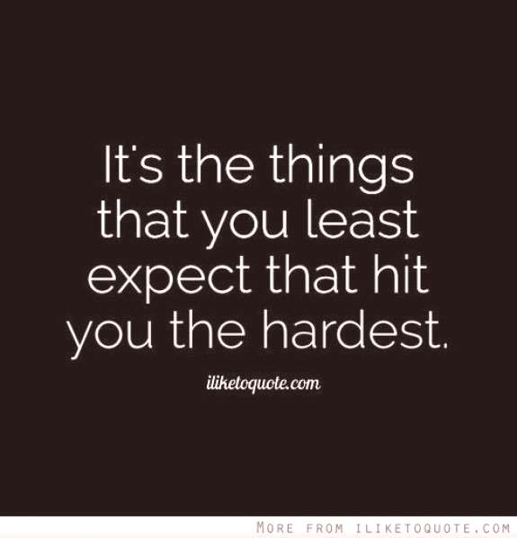 It's the things that you least expect that hit you the hardest.