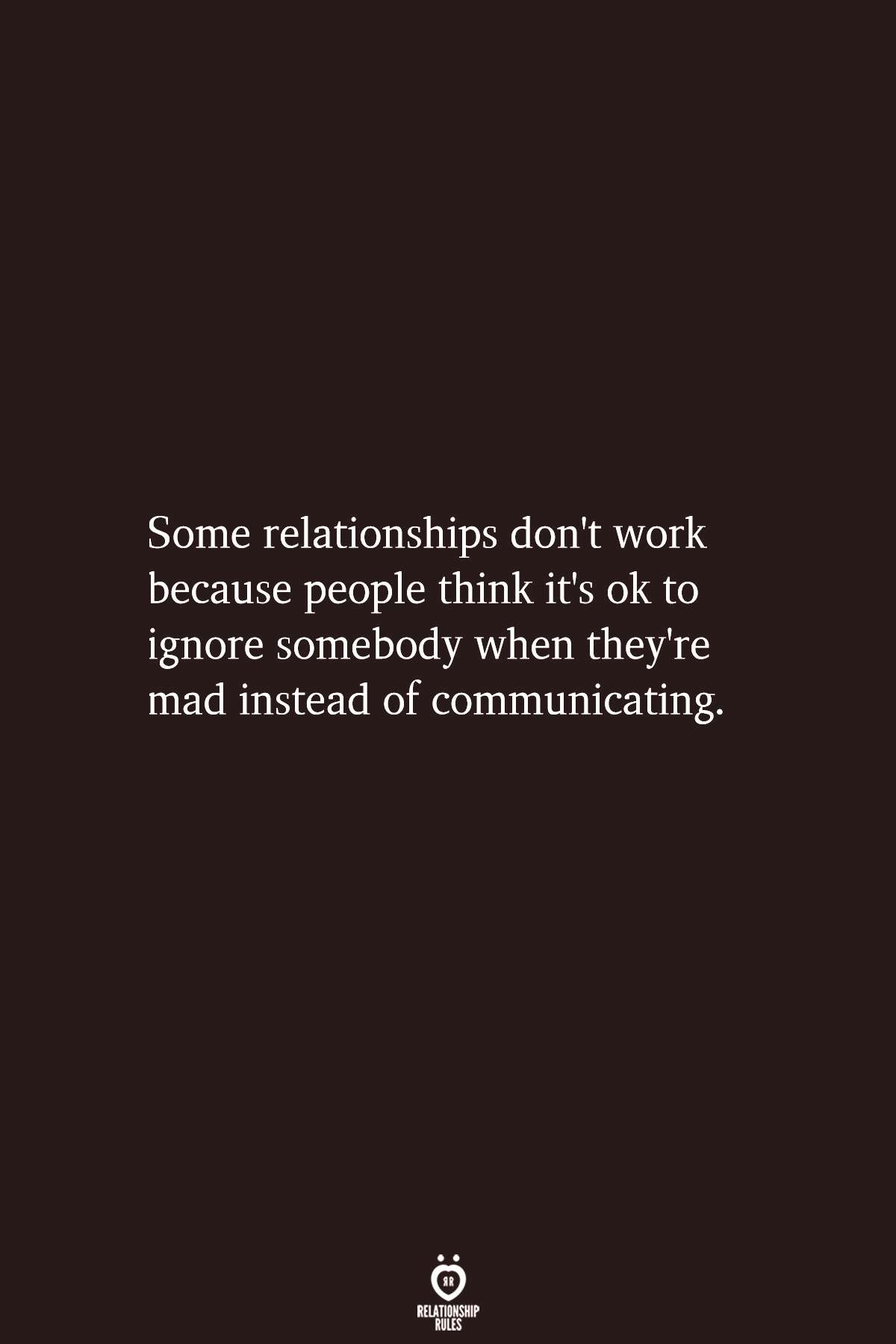 Some Relationships Don't Work Because People Think It's Ok To Ignore Somebody