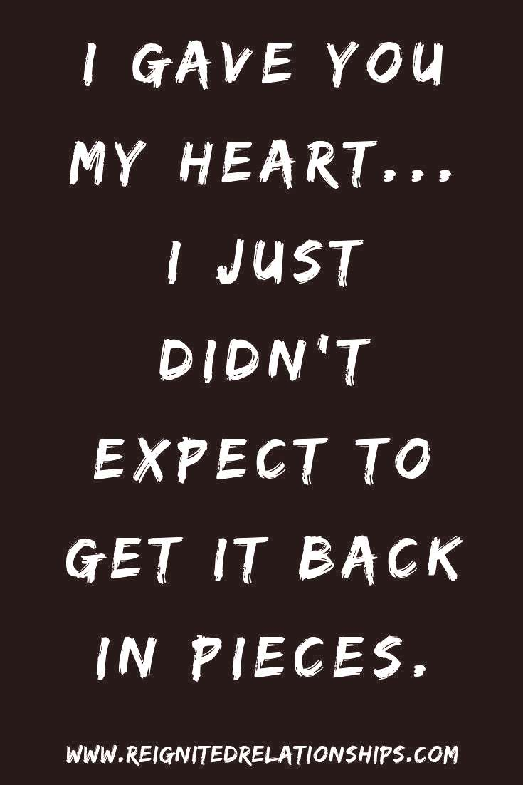 Take a look. I gave you my heart.... I just didn't expect to get it back in pieces. For someone tha