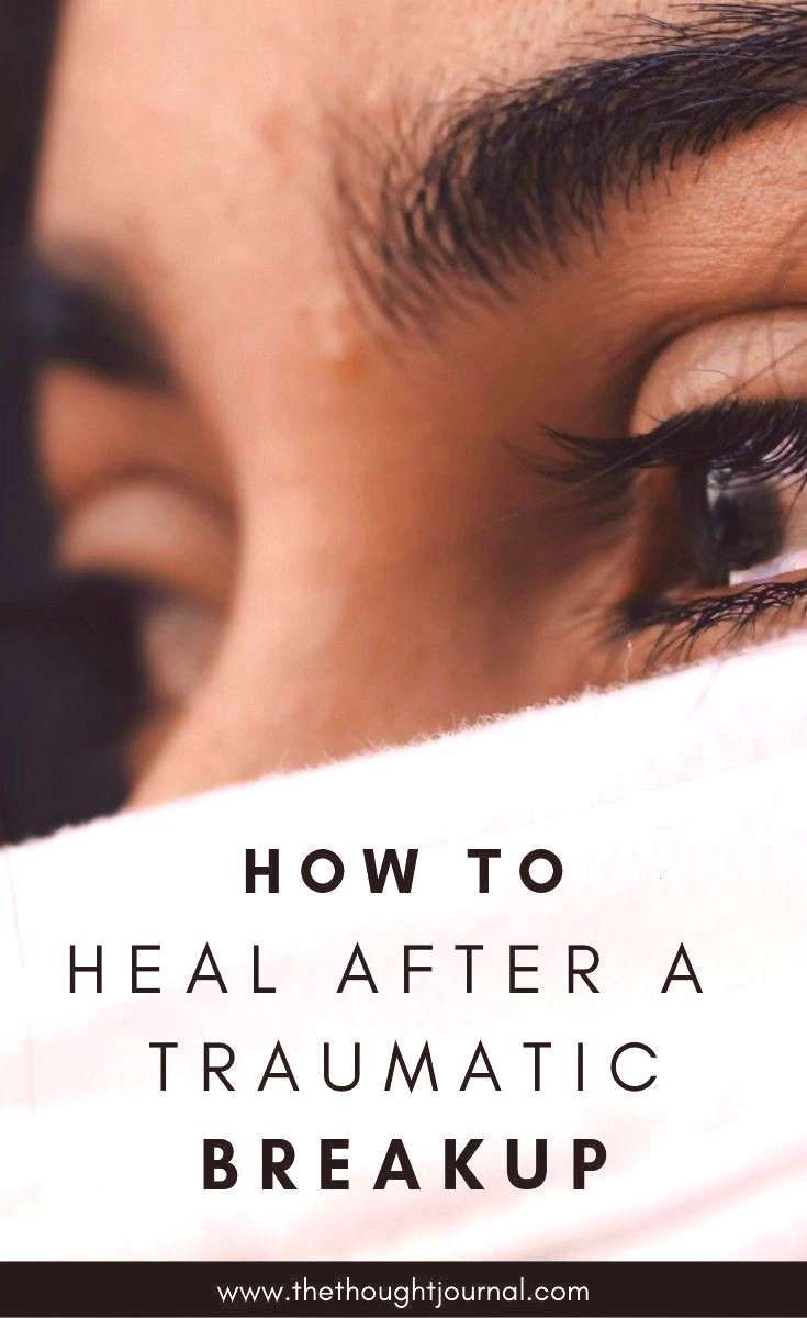 to heal after a traumatic breakup and get through the heartbreak of losing someone you love. How to